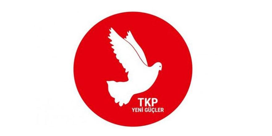 """TKP Yeni Güçler, """"demokratik ve sol güçleri"""" ortak mücadeleye çağırdı"""