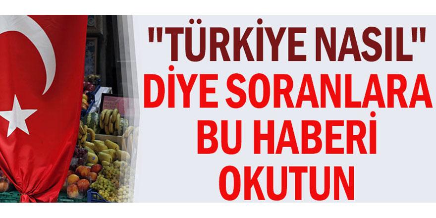 """""""Türkiye nasıl"""" diye soranlara bu haberi okutun"""