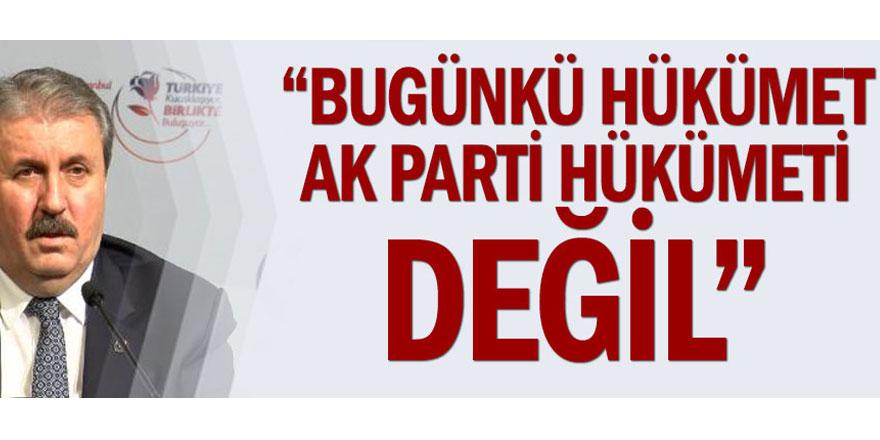 """""""Bugünkü hükümet AK Parti hükmeti değil"""""""