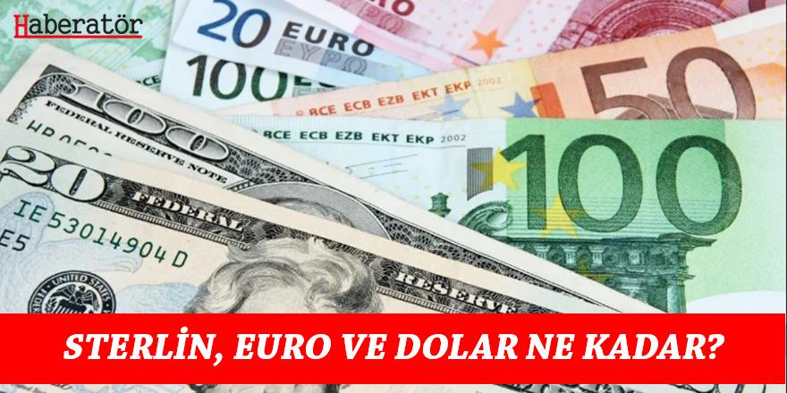 Sterlin, Euro ve Dolar ne kadar?